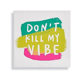 Don't Kill My Vibe Outdoor Canvas Art