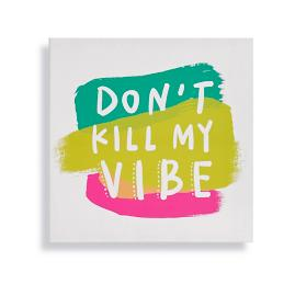 """Don't Kill My Vibe"" Outdoor Canvas Art"